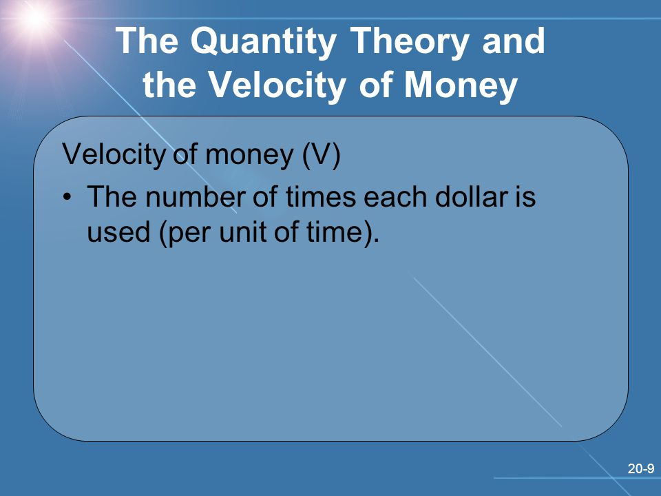 20-9 Velocity of money (V) The number of times each dollar is used (per unit of time).