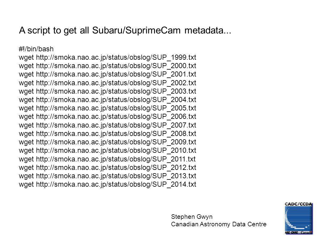 Stephen Gwyn Canadian Astronomy Data Centre A script to get all Subaru/SuprimeCam metadata...