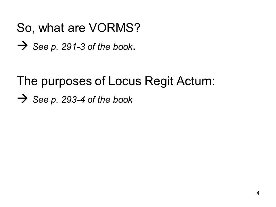 4 So, what are VORMS?  See p. 291-3 of the book. The purposes of Locus Regit Actum:  See p. 293-4 of the book