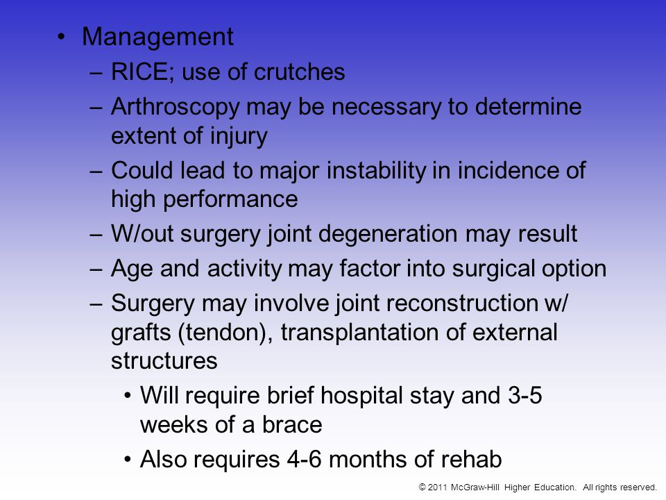 Management –RICE; use of crutches –Arthroscopy may be necessary to determine extent of injury –Could lead to major instability in incidence of high pe
