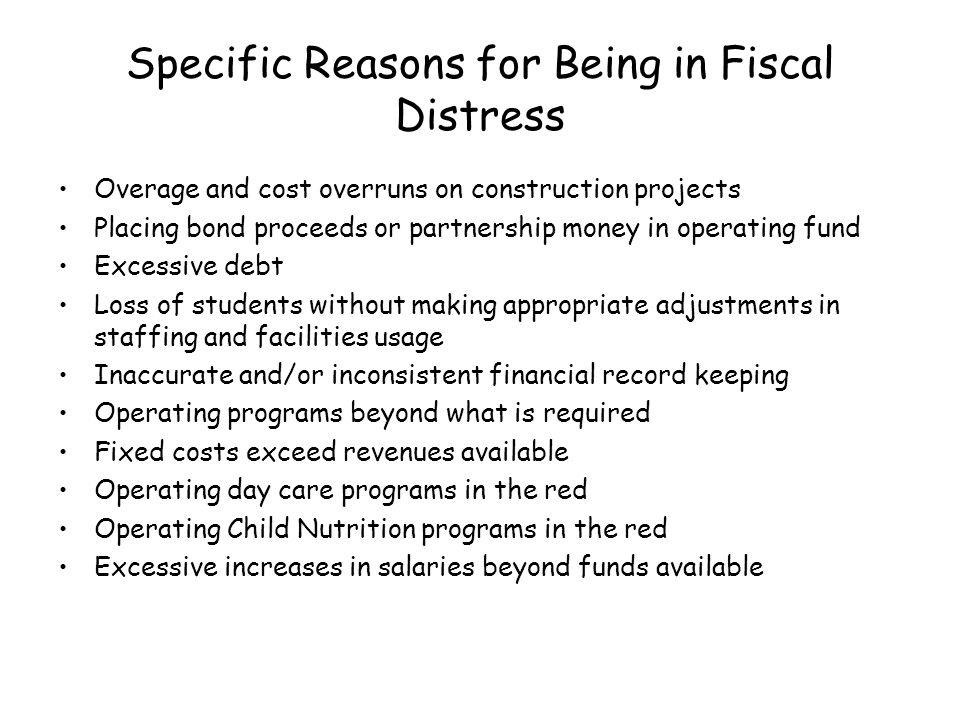 Classification in Fiscal Distress (Continued) Any district that fails to make adequate improvements to be removed from Fiscal Distress status within the two year time frame shall be consolidated, annexed, or reconstituted by the State Board When ADE certifies to the State Board that the district has met the objectives in its Fiscal Improvement Plan, the district then petitions the State Board for removal from Fiscal Distress status ******
