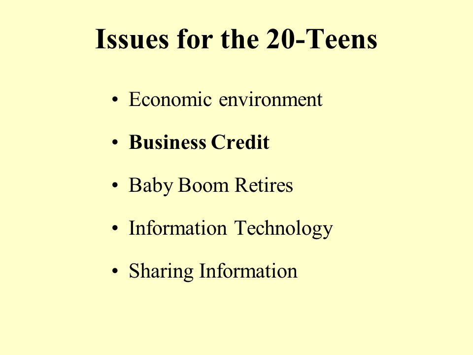 Issues for the 20-Teens Economic environment Business Credit Baby Boom Retires Information Technology Sharing Information