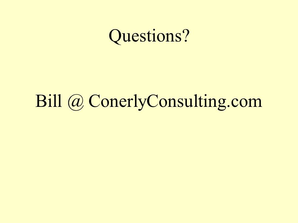 Questions Bill @ ConerlyConsulting.com