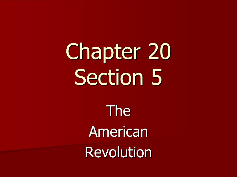 Chapter 20 Section 5 TheAmericanRevolution