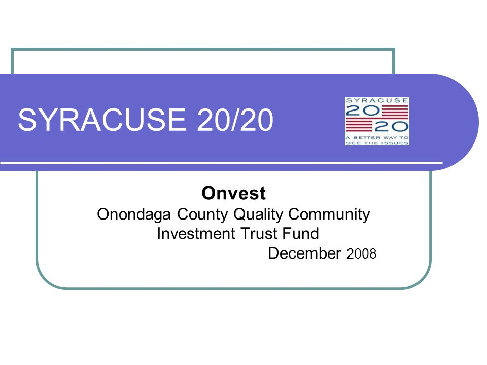SYRACUSE 20/20 Onvest Onondaga County Quality Community Investment Trust Fund December 2008