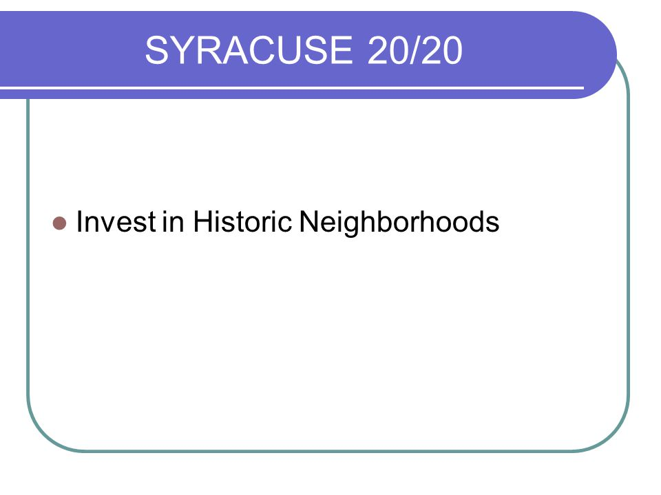 SYRACUSE 20/20 Invest in Historic Neighborhoods