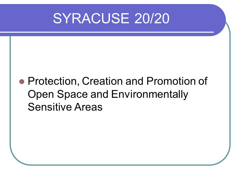 SYRACUSE 20/20 Protection, Creation and Promotion of Open Space and Environmentally Sensitive Areas