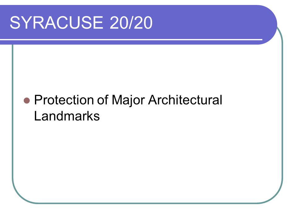 SYRACUSE 20/20 Protection of Major Architectural Landmarks