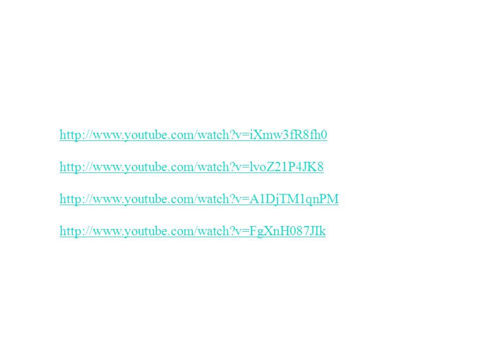 http://www.youtube.com/watch v=iXmw3fR8fh0 http://www.youtube.com/watch v=lvoZ21P4JK8 http://www.youtube.com/watch v=A1DjTM1qnPM http://www.youtube.com/watch v=FgXnH087JIk