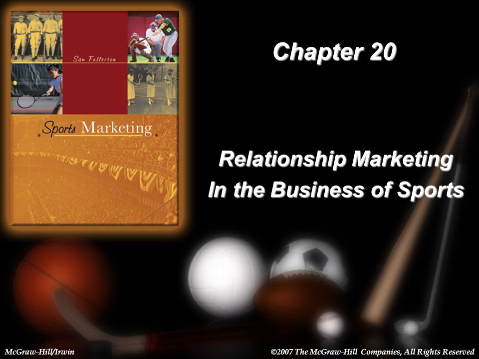 20-1 Chapter 20 Relationship Marketing In the Business of Sports McGraw-Hill/Irwin©2007 The McGraw-Hill Companies, All Rights Reserved