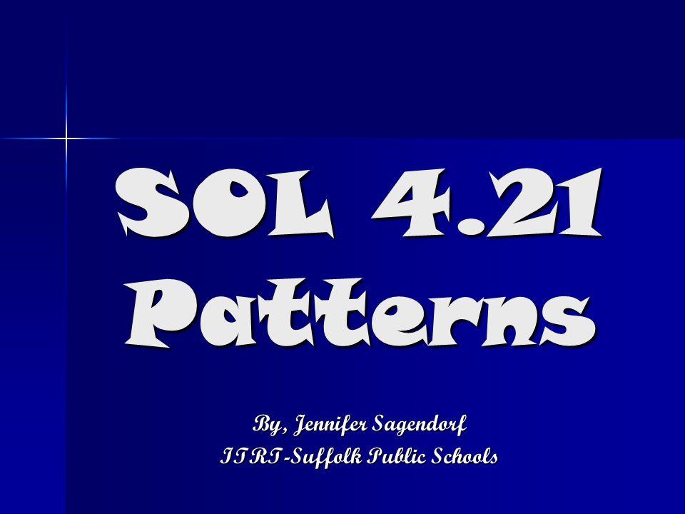 SOL 4.21 Patterns By, Jennifer Sagendorf ITRT-Suffolk Public Schools