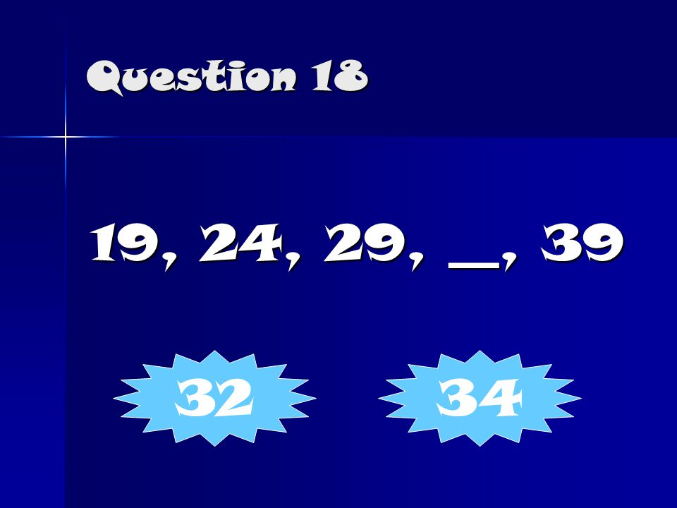 Question 18 19, 24, 29, __, 39 3234