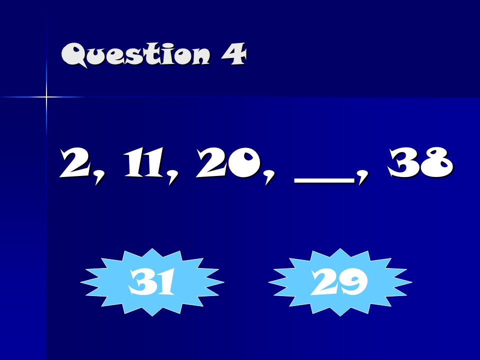 Question 4 2, 11, 20, ___, 38 3129