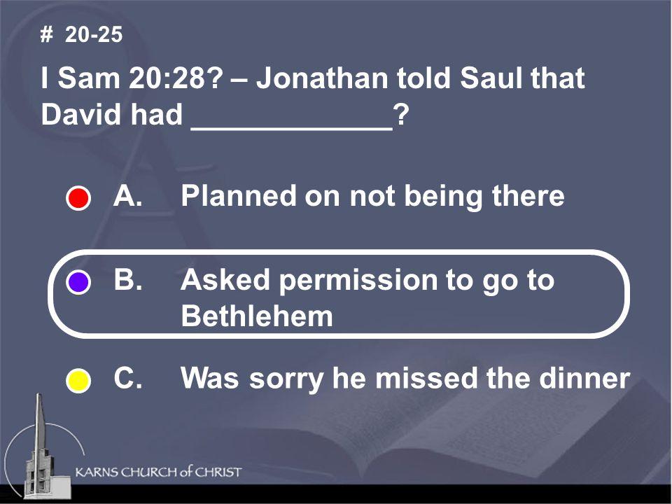 I Sam 20:28. – Jonathan told Saul that David had ____________.