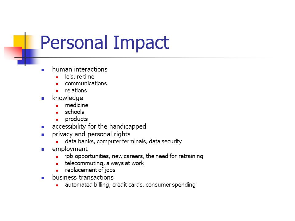 Personal Impact human interactions leisure time communications relations knowledge medicine schools products accessibility for the handicapped privacy