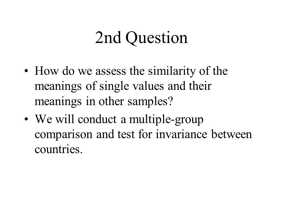 2nd Question How do we assess the similarity of the meanings of single values and their meanings in other samples.