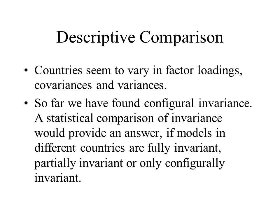 Descriptive Comparison Countries seem to vary in factor loadings, covariances and variances.