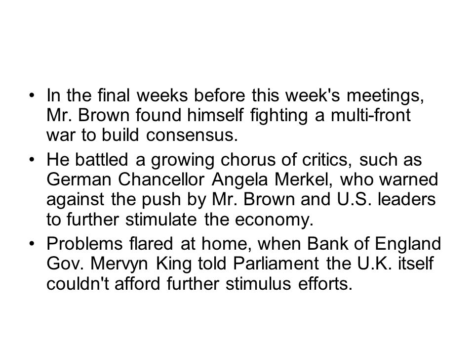 In the final weeks before this week's meetings, Mr. Brown found himself fighting a multi-front war to build consensus. He battled a growing chorus of