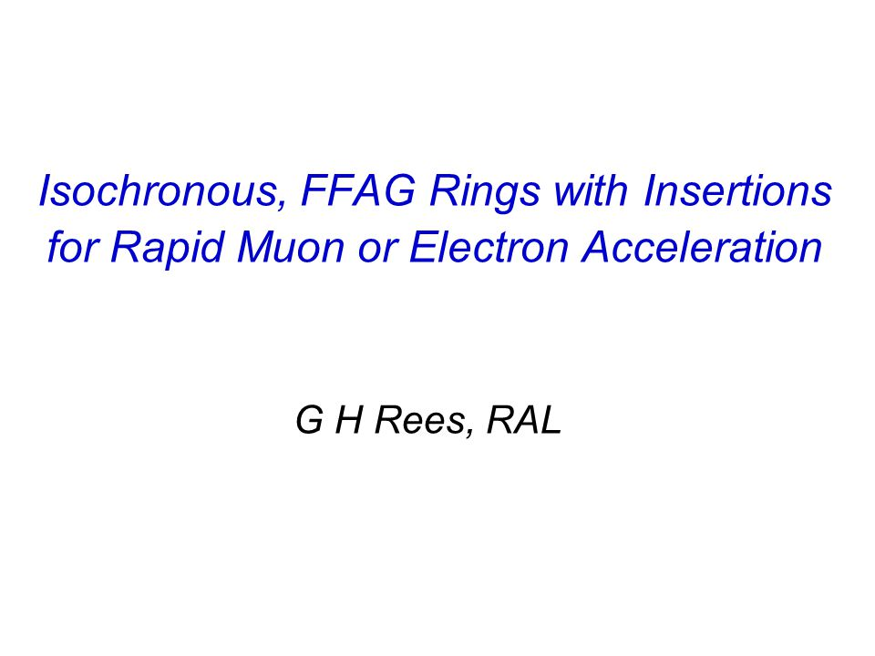 Isochronous, FFAG Rings with Insertions for Rapid Muon or Electron Acceleration G H Rees, RAL