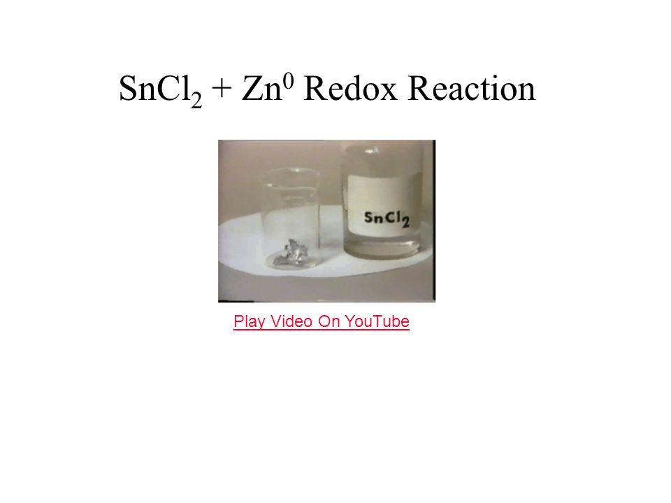 SnCl 2 + Zn 0 Redox Reaction Play Video On YouTube