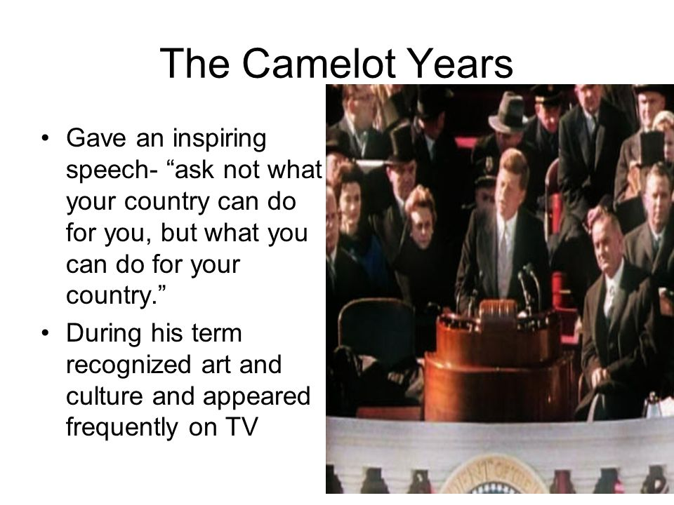 """The Camelot Years Gave an inspiring speech- """"ask not what your country can do for you, but what you can do for your country."""" During his term recogniz"""