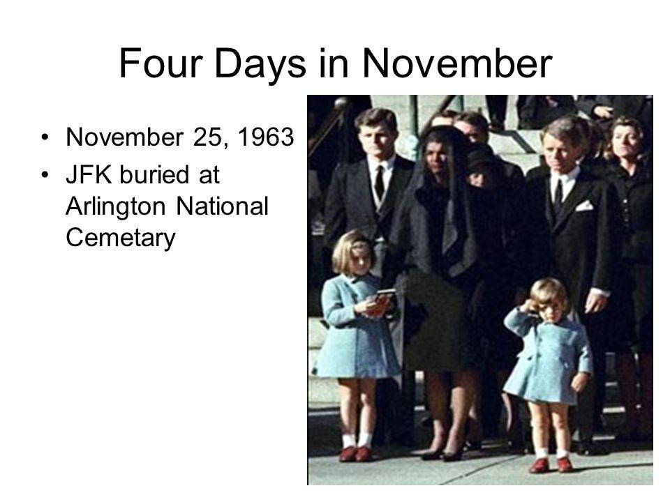 Four Days in November November 25, 1963 JFK buried at Arlington National Cemetary