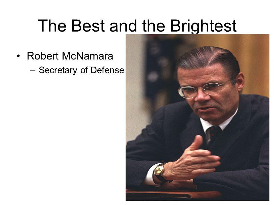 The Best and the Brightest Robert McNamara –Secretary of Defense