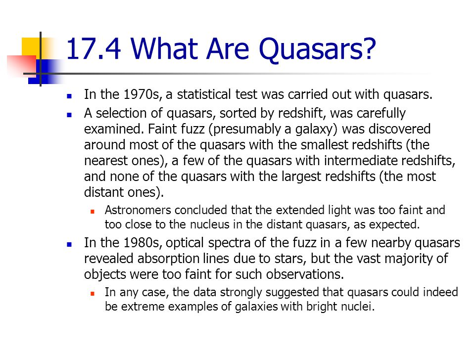 17.4 What Are Quasars.In the 1970s, a statistical test was carried out with quasars.