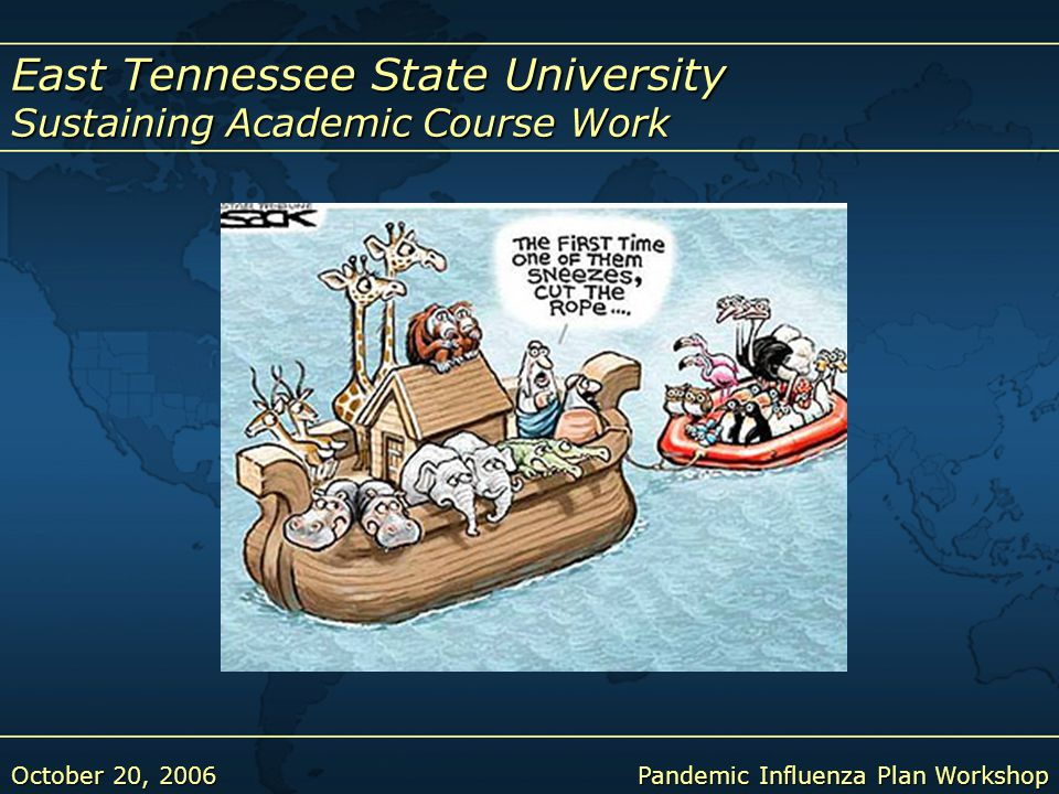 East Tennessee State University Sustaining Academic Course Work October 20, 2006Pandemic Influenza Plan Workshop