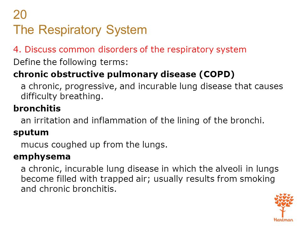 20 The Respiratory System 4. Discuss common disorders of the respiratory system Define the following terms: chronic obstructive pulmonary disease (COP