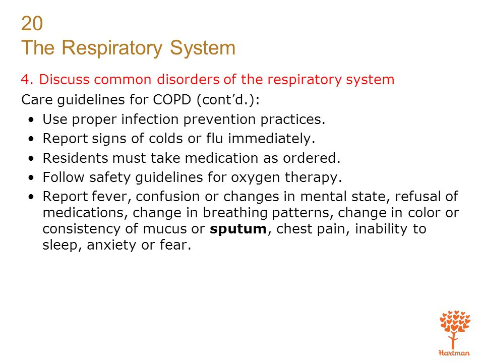 20 The Respiratory System 4. Discuss common disorders of the respiratory system Care guidelines for COPD (cont'd.): Use proper infection prevention pr