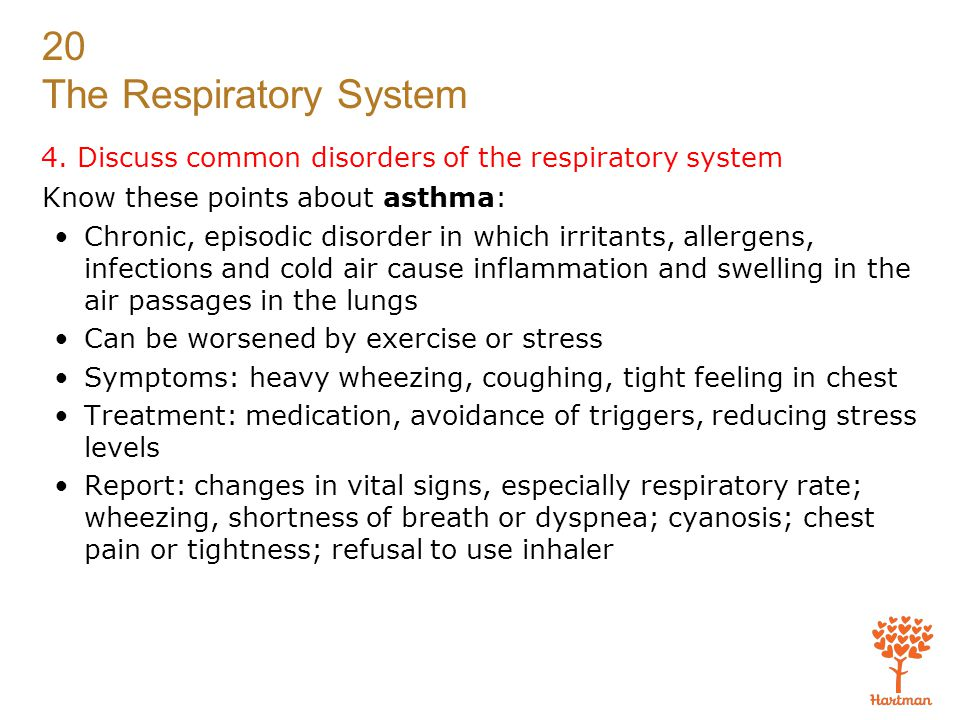 20 The Respiratory System 4. Discuss common disorders of the respiratory system Know these points about asthma: Chronic, episodic disorder in which ir