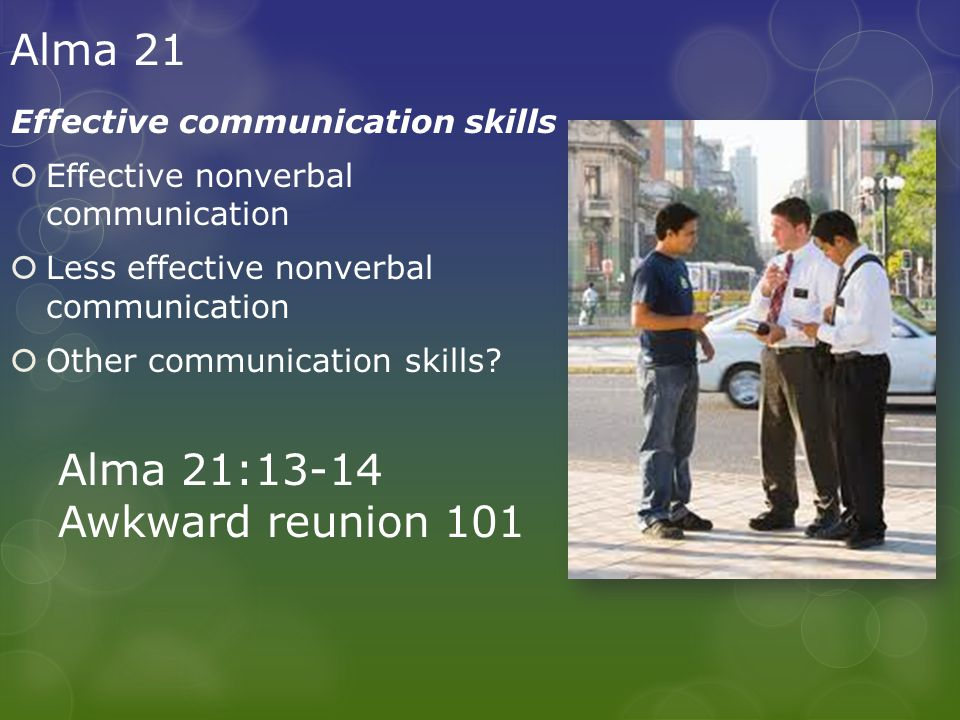 Alma 21 Effective communication skills  Effective nonverbal communication  Less effective nonverbal communication  Other communication skills.
