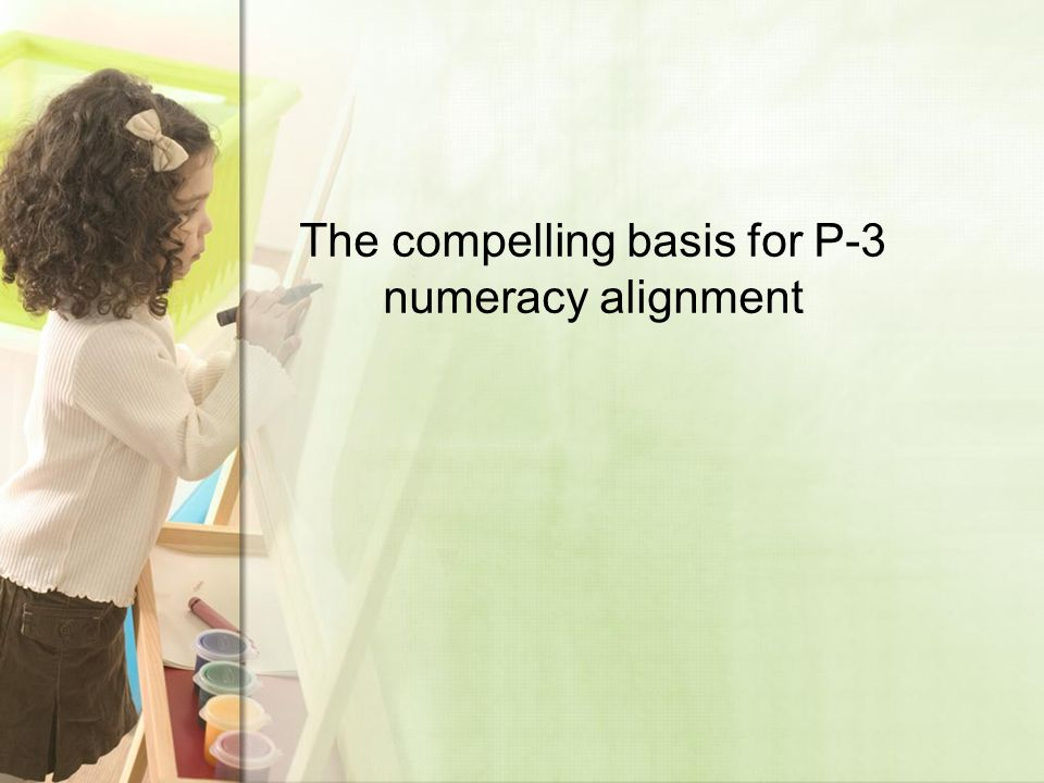 The compelling basis for P-3 numeracy alignment