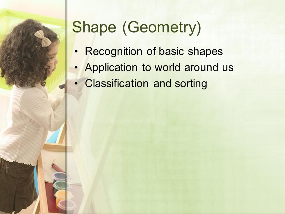 Shape (Geometry) Recognition of basic shapes Application to world around us Classification and sorting