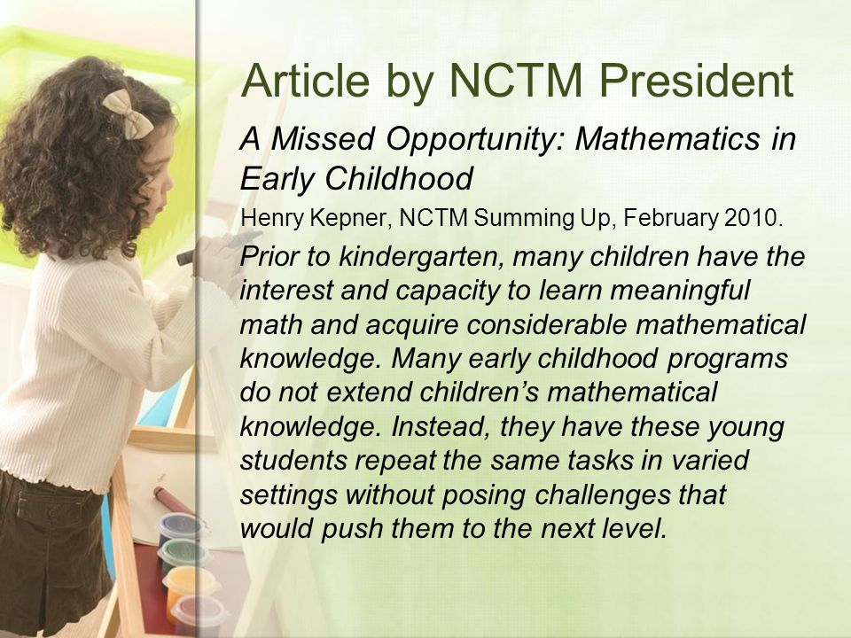Article by NCTM President A Missed Opportunity: Mathematics in Early Childhood Henry Kepner, NCTM Summing Up, February 2010.