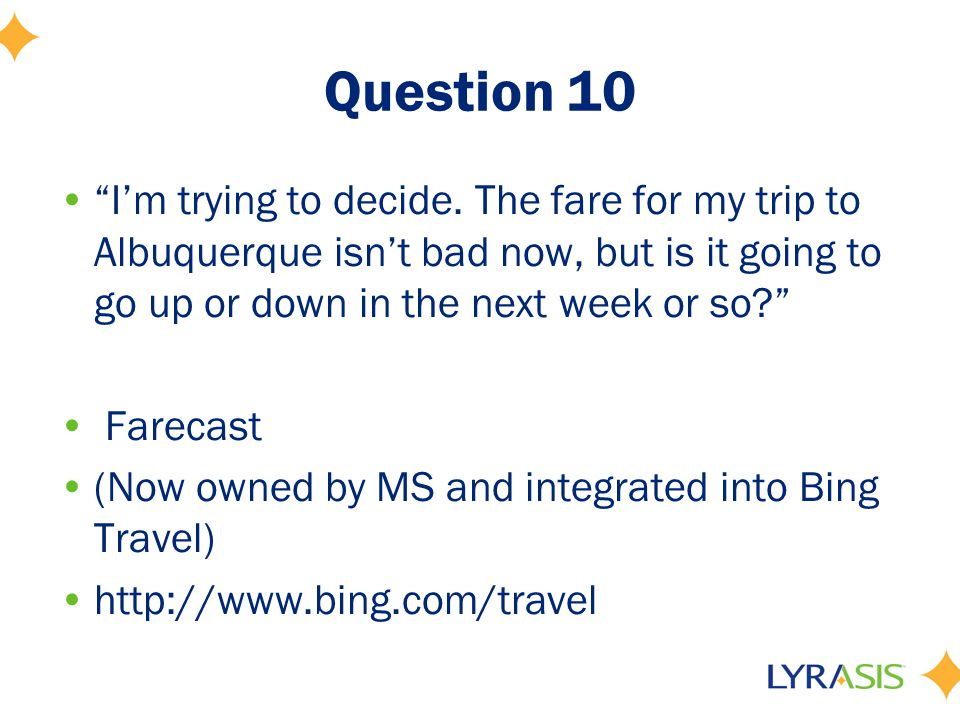"Question 10 ""I'm trying to decide. The fare for my trip to Albuquerque isn't bad now, but is it going to go up or down in the next week or so?"" Fareca"