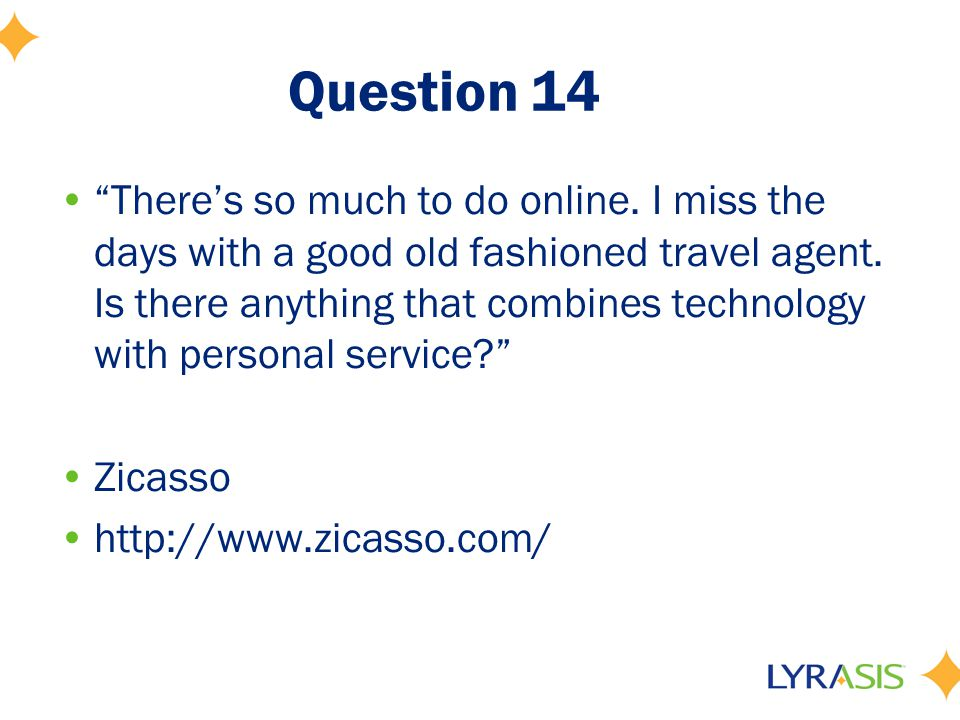 Question 14 There's so much to do online. I miss the days with a good old fashioned travel agent.