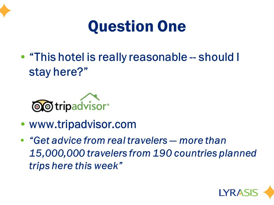 Question One This hotel is really reasonable -- should I stay here www.tripadvisor.com Get advice from real travelers — more than 15,000,000 travelers from 190 countries planned trips here this week