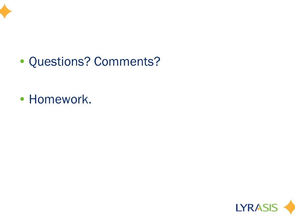 Questions? Comments? Homework.