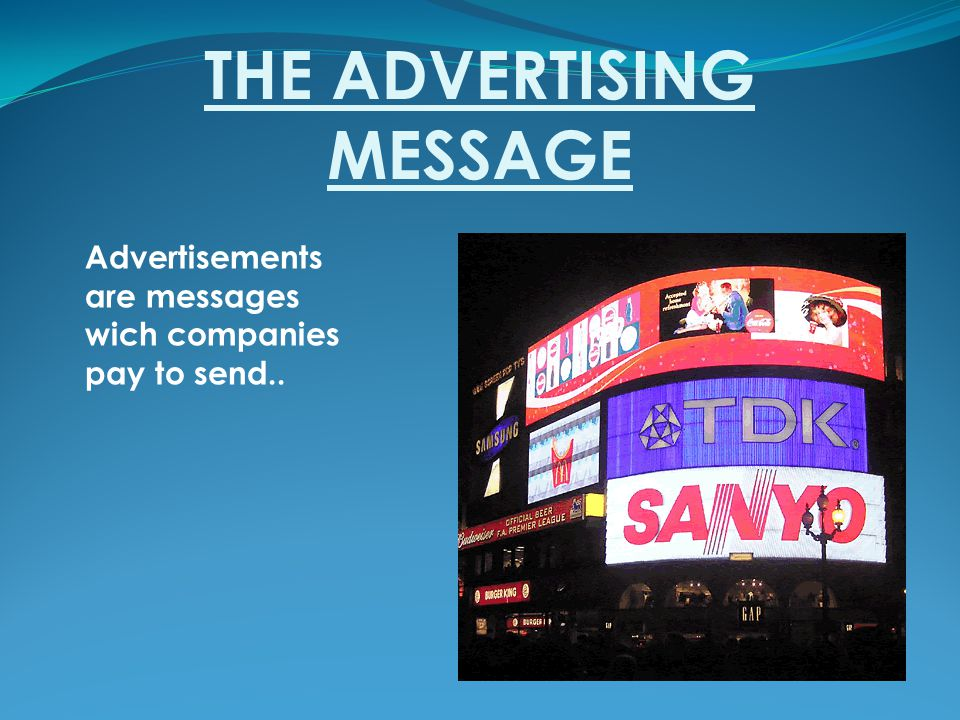 THE ADVERTISING MESSAGE Advertisements are messages wich companies pay to send..