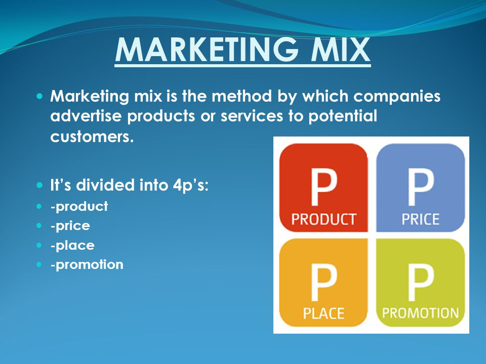 MARKETING MIX Marketing mix is the method by which companies advertise products or services to potential customers.