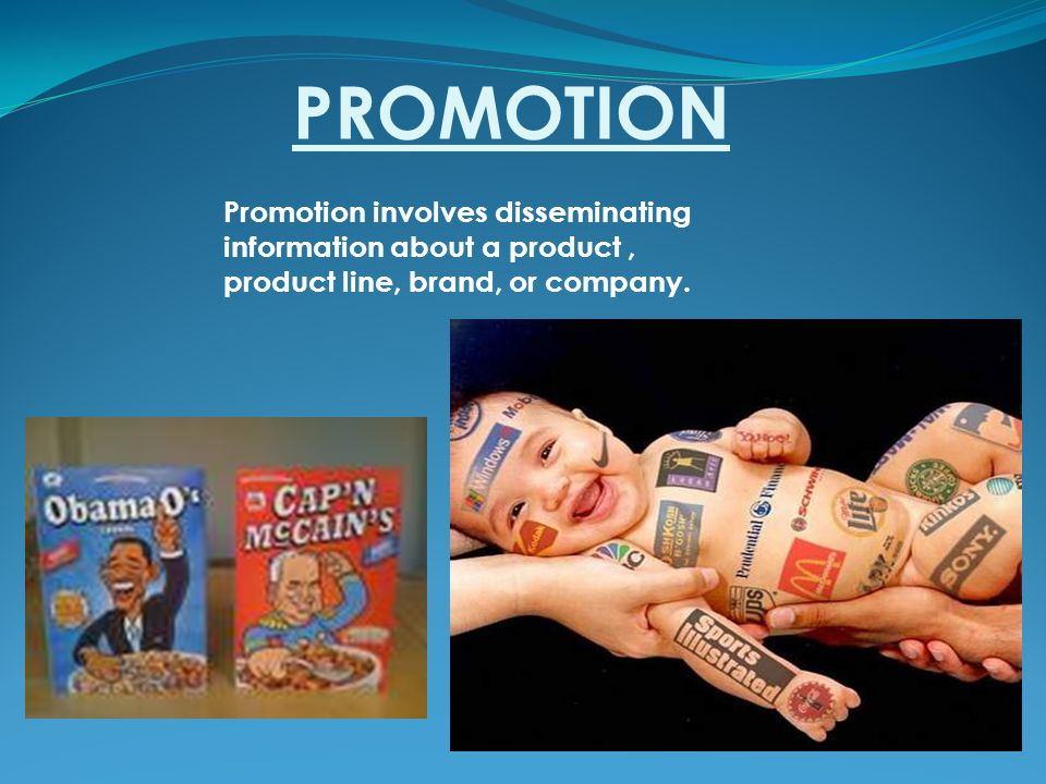 PROMOTION Promotion involves disseminating information about a product, product line, brand, or company.