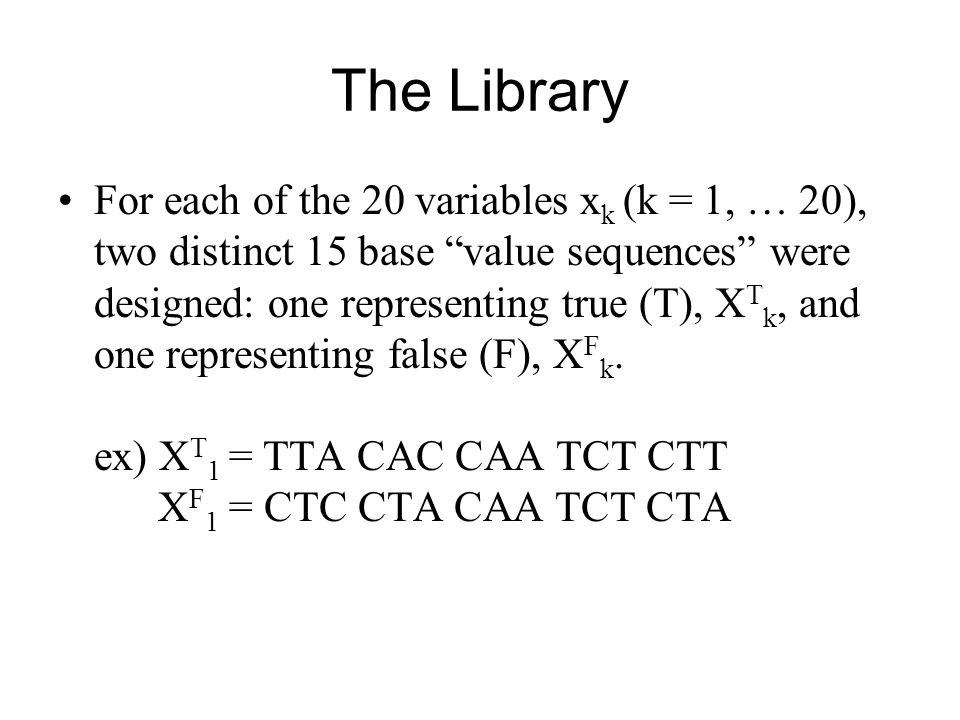 """The Library For each of the 20 variables x k (k = 1, … 20), two distinct 15 base """"value sequences"""" were designed: one representing true (T), X T k, an"""