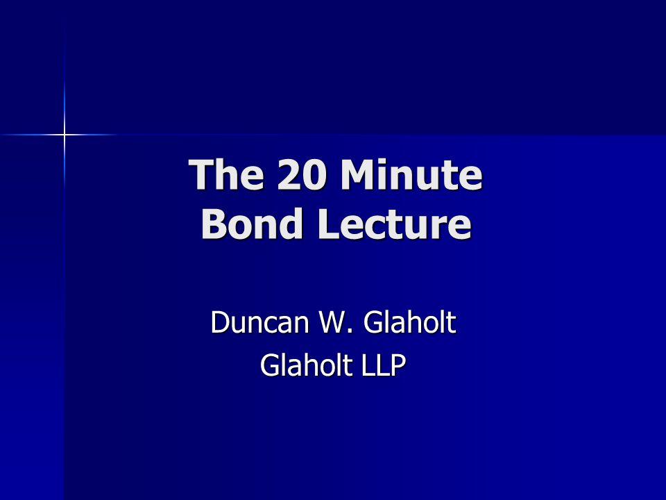 The 20 Minute Bond Lecture Duncan W. Glaholt Glaholt LLP