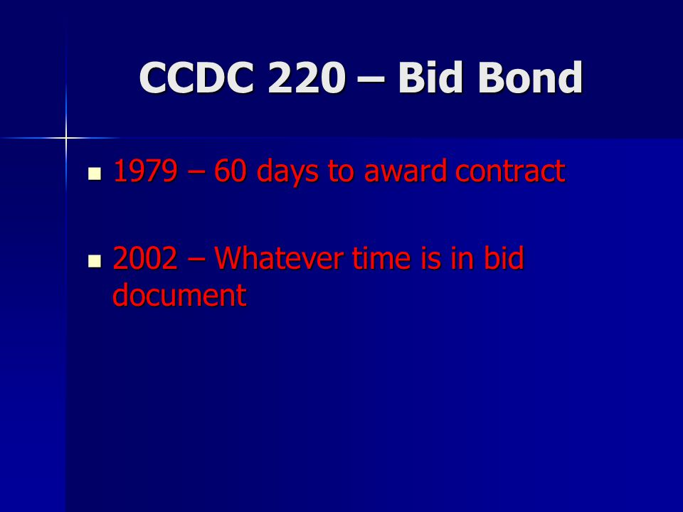 CCDC 220 – Bid Bond 1979 – 60 days to award contract 1979 – 60 days to award contract 2002 – Whatever time is in bid document 2002 – Whatever time is in bid document