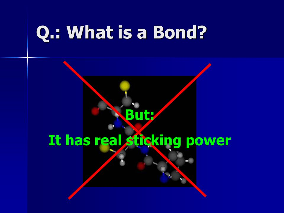 Q.: What is a Bond But: It has real sticking power
