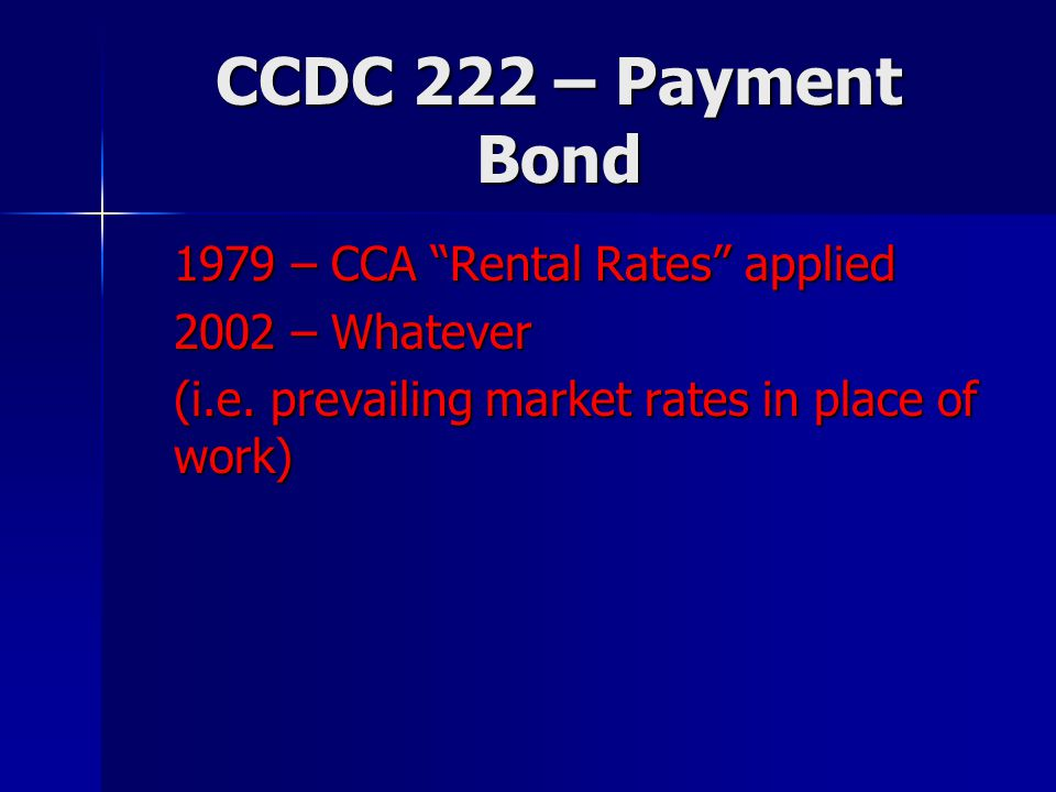 "CCDC 222 – Payment Bond 1979 – CCA ""Rental Rates"" applied 2002 – Whatever (i.e. prevailing market rates in place of work)"