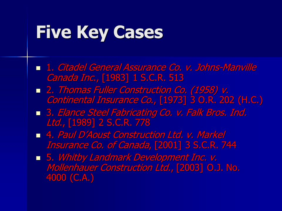 Five Key Cases 1. Citadel General Assurance Co. v. Johns-Manville Canada Inc., [1983] 1 S.C.R. 513 1. Citadel General Assurance Co. v. Johns-Manville