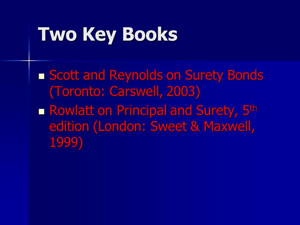 Two Key Books Scott and Reynolds on Surety Bonds (Toronto: Carswell, 2003) Scott and Reynolds on Surety Bonds (Toronto: Carswell, 2003) Rowlatt on Pri